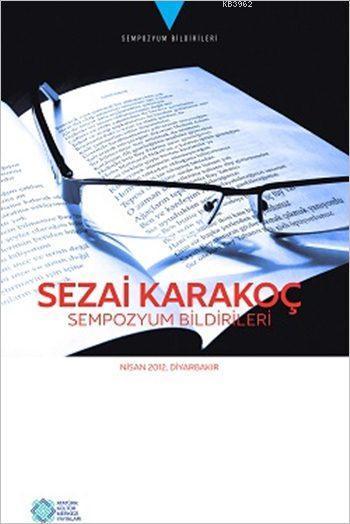Sezai Karakoç Sempozyum Bildirileri; Nisan 2012, Diyarbakır