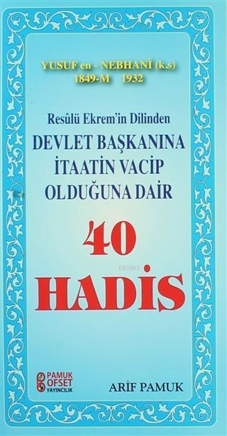 Resulü Ekremin Dilinden Devlet Başkanına İtaatin Vacip Olduğuna Dair 40 Hadis; Yusuf en Nebhani 1849 - 1932