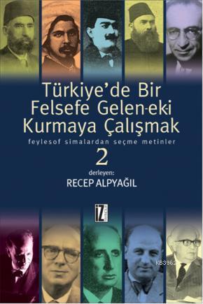 Türkiye'de Bir Felsefe Gele-ek-i Kurmaya Çalışmak 2; Feylesof Simalardan Seçme Metinler