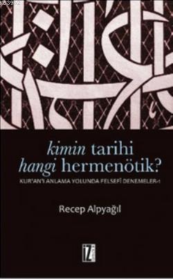 Kimin Tarihi, Hangi Hermenötik?; Kur'an'ı Anlama Yolunda Felsefi Denemeler 1