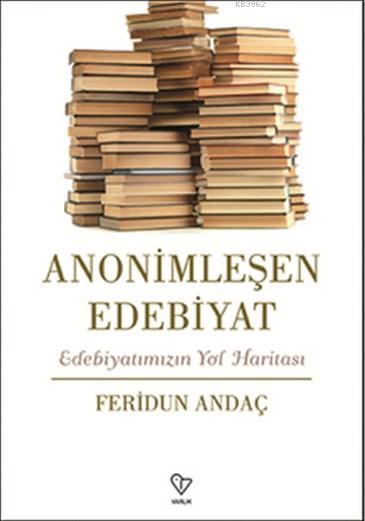 Anonimleşen Edebiyat; Edebiyatımızın Yol Haritası