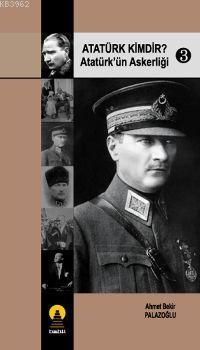 Atatürk Kimdir? 3; Atatürk´ün Askerliği