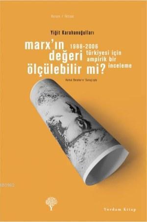 Marx'ın Değeri Ölçülebilir mi?;1988-2006 Türkiyesi için Ampirik Bir İnceleme