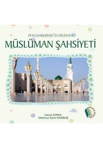 Peygamberimizin Dilinden Müslüman Şahsiyeti