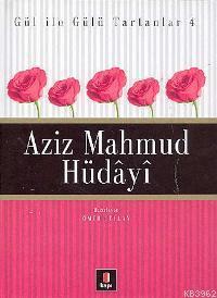 Gül İle Gülü Tartanlar 4 - Aziz Mahmud Hüdâyî
