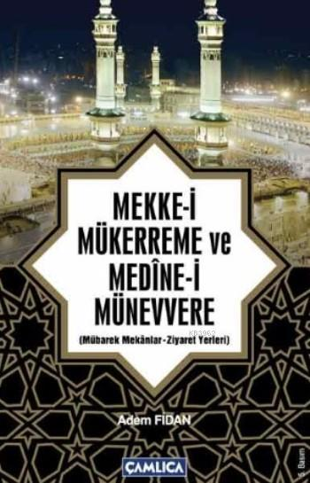 Mekke-i Mükerreme ve Medine-i Münevvere; Mübarek Mekanlar - Ziyaret Yerleri