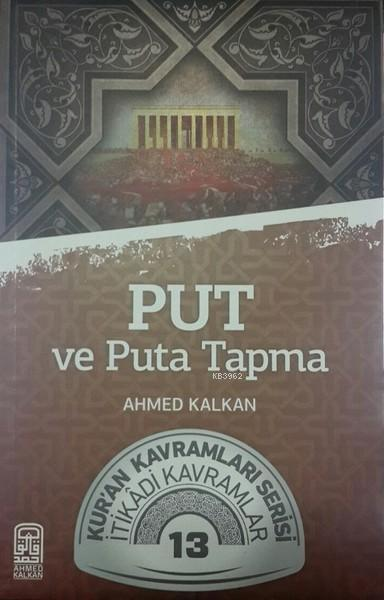 Put ve Puta Tapma; Kur'an Kavramları Serisi İtikadi Kavramlar 13