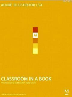 Adobe Illustrator CS4 Classroom in a Book; The Official Training Workbook From Adobe Systems