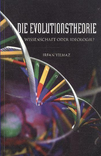 Die Evolutionstheorie; Wıssenschaft Oder Ideologie?
