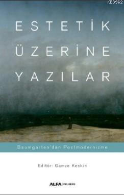 Estetik - Prolegomena - Alexander Gottlieb Baumgarten Çev. Berk Özcangiller Baumgarten'dan Kant'a Es