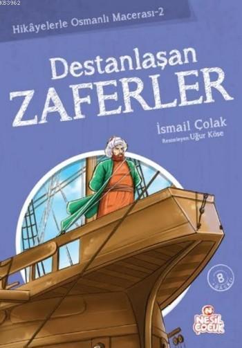 Destanlaşan Zaferler; Hikayelerle Osmanlı Macerası 2