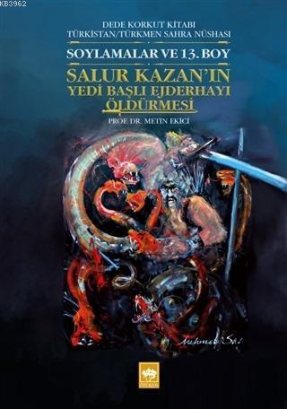Soylamalar ve 13. Boy - Salur Kazan'ın Yedi Başlı Ejderhayı Öldürmesi Dede Korkut Kitabı Türkistan - Türkmen Sahra Nüshası