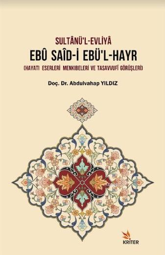 Sultânü'l-Evliyâ Ebû Saîd-İ Ebü'l-Hayr; (Hayatı - Eserleri - Menkıbeleri ve Tasavvufî Görüşleri)