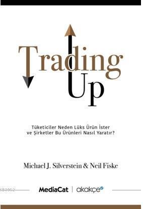 Trading Up; Tüketici Neden Lüks Ürün İster ve Şirketler Bu Ürünleri Nasıl Yaratır?