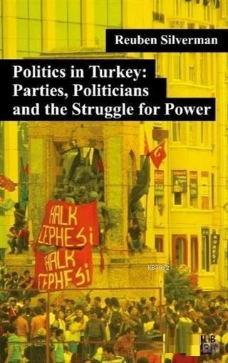 Politics in Turkey: Parties, Politicians and the Struggle for Power