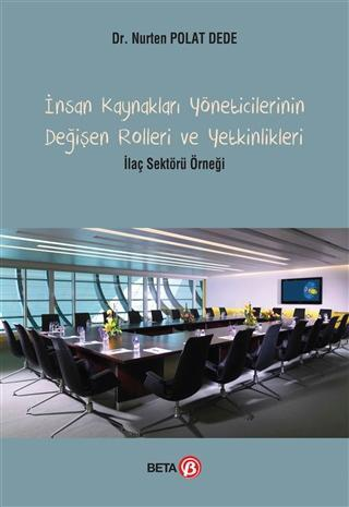 İnsan Kaynakları Yöneticilerinin Değişen Rolleri ve Yetkinlikleri; İlaç Sektörü Örneği