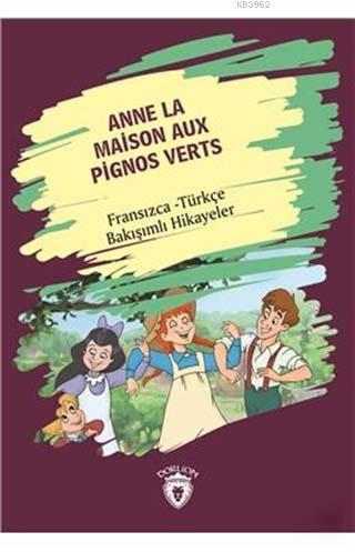 Anne La Maison Aux Pignos Verts (Yeşilin Kızı Anne); Fransız - Türkçe Bakışımlı Hikayeler