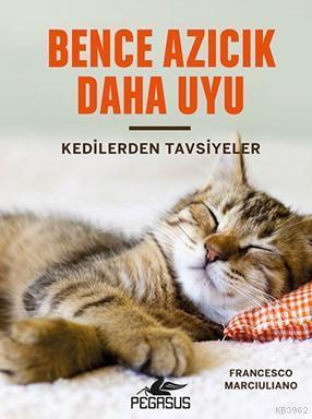 Bence Azıcık Daha Uyu (Ciltli); Kedilerden Tavsiyeler