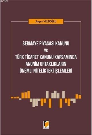 Sermaye Piyasası Kanunu ve Türk Ticaret Kanunu Kapsamında; Anonim Ortaklıkların Önemli Nitelikteki İşlemleri