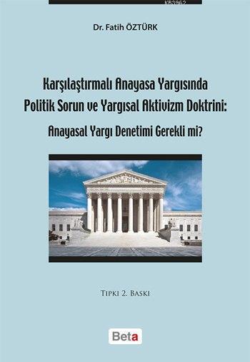 Karşılaştırmalı Anayasa Yargısında Politik Sorun ve Yargısal Aktivizm Doktrini; Anayasal Yargı Denetimi Gerekli mi?