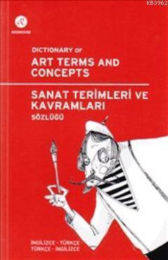 Sanat Terimleri ve Kavramları Sözlüğü; Dictionary of Art Terms and Concepts