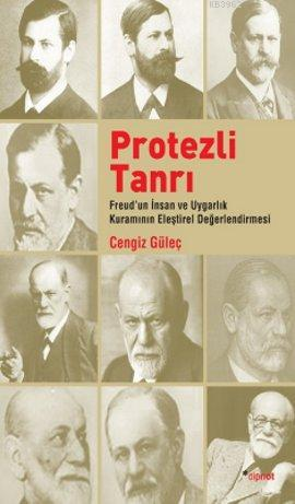 Protezli Tanrı; Freud'un İnsan ve Uygarlık Kuramının Eleştirel Değerlendirmesi