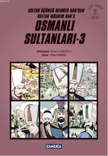 Osmanlı Sultanları 3; Sultan Üçüncü Mehmed Han'dan Sultan İbrahim Han'a