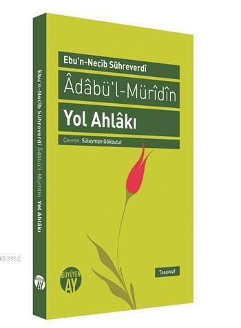 Ebu'n-Necib Sühreverdi Adabü'l-Müridin Yol Ahlakı