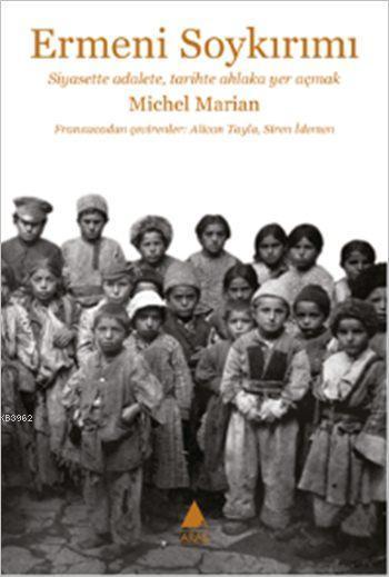 Ermeni Soykırımı; Siyasette Adalete, Tarihte Ahlaka Yer Açmak