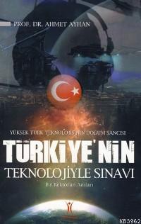 Türkiye'nin Teknolojiyle Sınavı; Yüksek Türk Teknolojisinin Doğum Sancısı