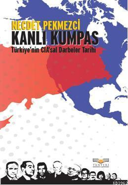 Kanlı Kumpas; Türkiye'nin CIA'sal Darbeler Tarihi