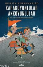 Karakoyunlular Akkoyunlular; İran ve Anadolu'da Türkmen Hanedanları