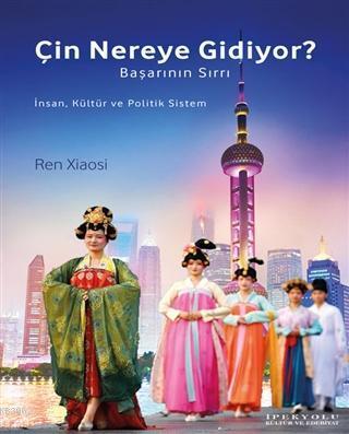 Çin Nereye Gidiyor?; Başarının Sırrı - İnsan, Kültür ve Politik Sistem