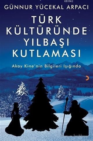 Türk Kültüründe Yılbaşı Kutlaması; Akay Kine'nin Bilgileri Işığında
