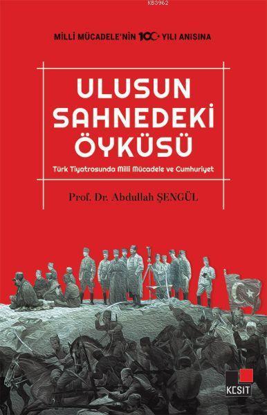 Ulusun Sahnedeki Öyküsü; Türk Tiyatrosunda Milli Mücadele ve Cumhuriyet