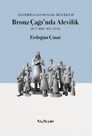 Bronz Çağı'nda Alevilik; Aleviliğin Kayıp Hafızası, İkinci Kitap