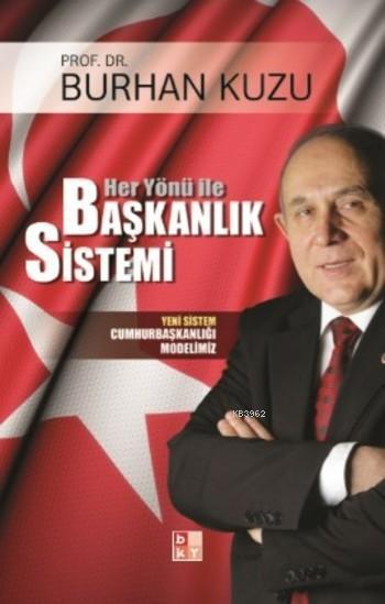 Her Yönü ile Başkanlık Sistemi; Yeni Sistem Cumhurbaşkanlığı Modelimiz