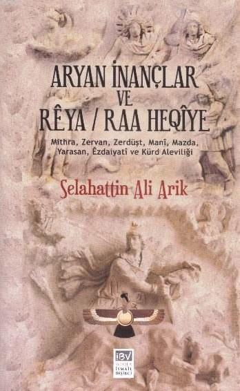 Aryan İnançlar ve Reya Raa Heqiye; Mithra, Zervan, Zerdüşt, Mani, Mazda, Yarasan, Ezdaiyati ve Kürd Aleviliği