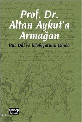 Prof. Dr. Altan Aykut'a Armağan-Rus Dili ve Edebiyatının İzinde