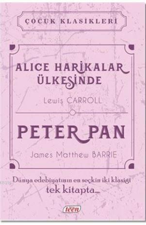 Alice Harikalar Ülkesinde - Peter Pan; Dünya Edebiyatının En Seçkin İki Klasiği Tek Kitapta...
