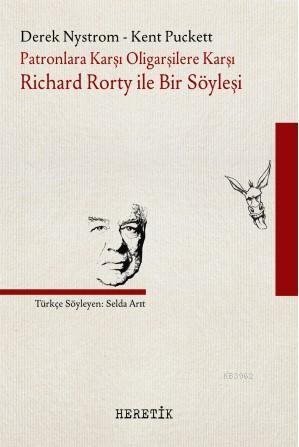 Patronlara Karşı Oligarşilere Karşı: Richard Rorty ile Bir Söyleşi