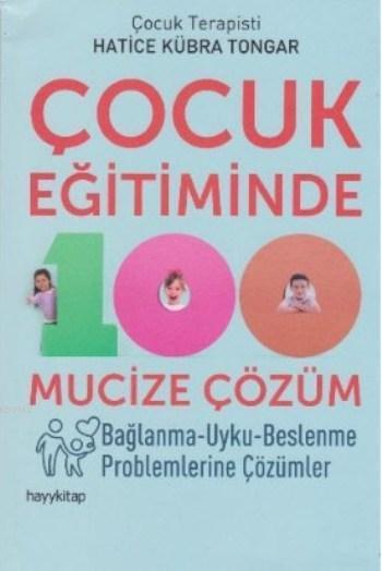 Çocuk Eğitiminde 100 Mucize Çözüm; Bağlanma - Uyku - Beslenme Problemlerine Çözümler