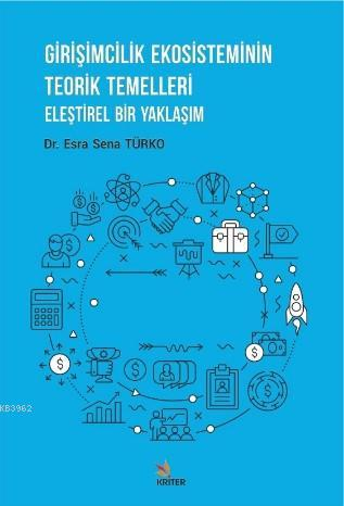 Girişimcilik Ekosisteminin Teorik Temelleri; Eleştirel Bir Yaklaşım