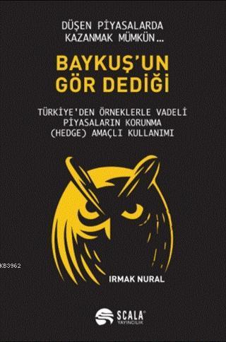 Baykuş'un Gör Dediği; Türkiye'den Örneklerle Vadeli Piyasaların Korunma (Hedge) Amaçlı Kullanımı