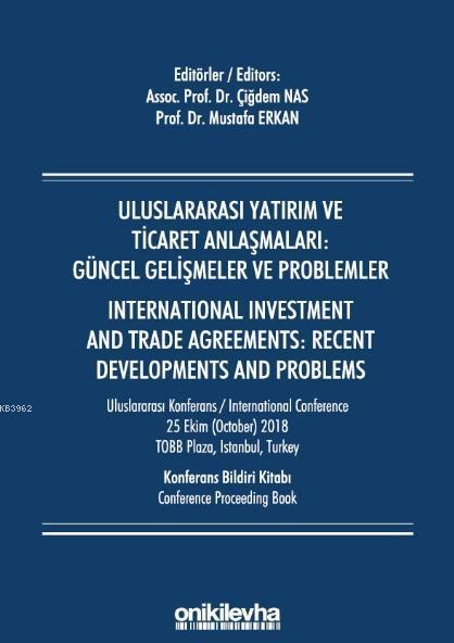 Uluslararası Yatırım ve Ticaret Anlaşmaları: Güncel Gelişmeler ve Problemler; Internatıonal Investment And Trade Agreements: Recent Developments And Problems