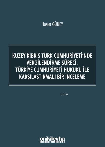 Kuzey Kıbrıs Türk Cumhuriyeti'nde Vergilendirme Süreci; Türkiye Cumhuriyeti Hukuku ile Karşılaştırmalı Bir İnceleme