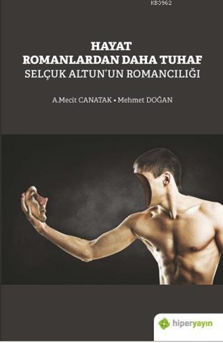 Hayat Romanlardan Daha Tuhaf Selçuk Altun'un Romancılığı