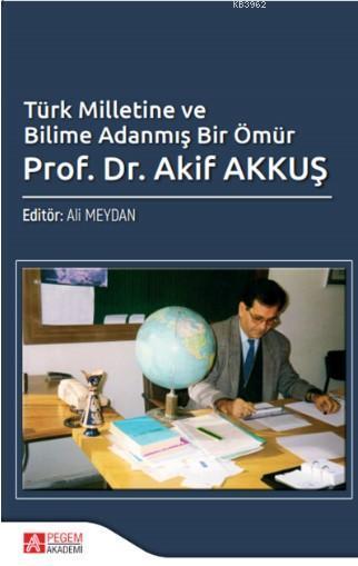 Türk Milletine ve Bilime Adanmış Bir Ömür  Akif Akkuş