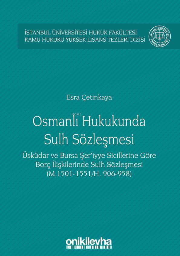 Osmanlı Hukukunda Sulh Sözleşmesi İstanbul Üniversitesi Hukuk Fakültesi Kamu Hukuku; Yüksek Lisans Tezleri Dizisi No:3