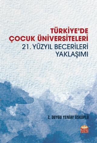 Türkiye'de Çocuk Üniversiteleri -21. Yüzyıl Becerileri Yaklaşımı-